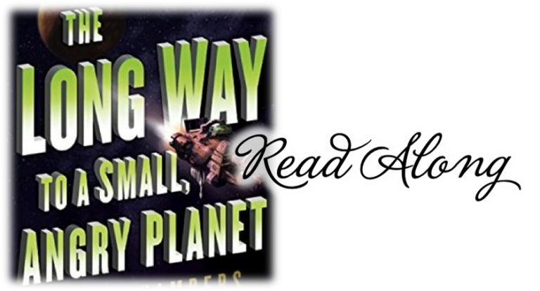 The Long Way to a Small Angry Planet Read Along